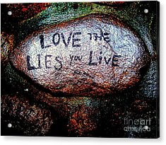 Love The Lies You Live Acrylic Print by Ed Weidman