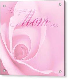 Love You Mom Pink Rose Acrylic Print by Natalie Kinnear