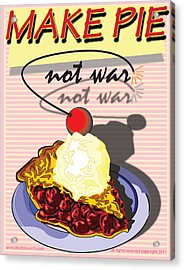 Make Pie Not War Acrylic Print by Larry Butterworth