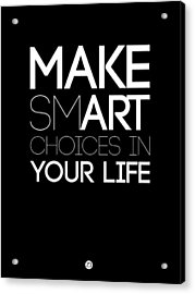 Make Smart Choices In Your Life Poster 2 Acrylic Print by Naxart Studio