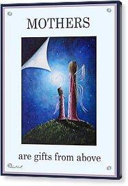 Mother's Are Gifts From Above By Shawna Erback Acrylic Print by Shawna Erback