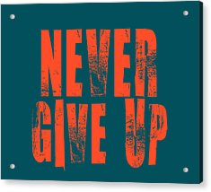Never Give Up Acrylic Print by Brandon Addis