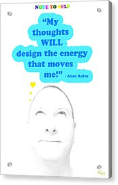 Note To Self  My Thoughts Will Design The Energy That Moves Me Acrylic Print by Allan Rufus