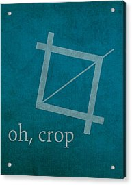 Oh Crop Photoshop Designer Humor Poster Acrylic Print by Design Turnpike