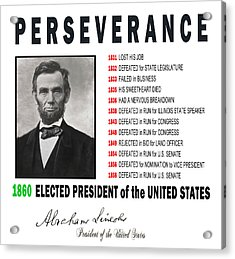 Perseverance Of Abraham Lincoln Acrylic Print by Daniel Hagerman
