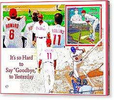 Philadelphia Phillies Goodbye To Yesterday Acrylic Print by A Gurmankin