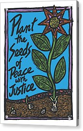 Plant The Seeds Of Peace Acrylic Print by Ricardo Levins Morales
