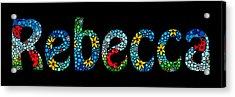 Rebecca - Customized Name Art Acrylic Print by Sharon Cummings