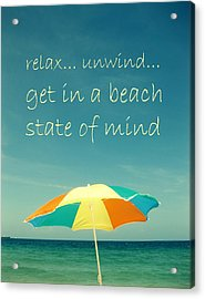 Relax Unwind Get In A Beach State Of Mind Acrylic Print by Maya Nagel