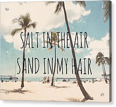 Salt In The Air Sand In My Hair Acrylic Print by Nastasia Cook