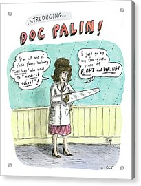 Sarah Palin Holds A Saw In Her Left Hand Acrylic Print by Roz Chast