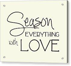Season Everything With Love Acrylic Print by Jaime Friedman