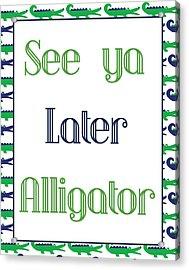 See Ya Later Alligator Poster Acrylic Print by Jaime Friedman