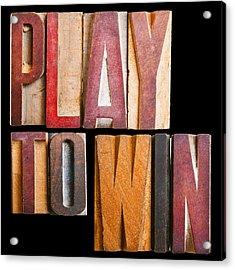 Slogan Play To Win Acrylic Print by Donald  Erickson