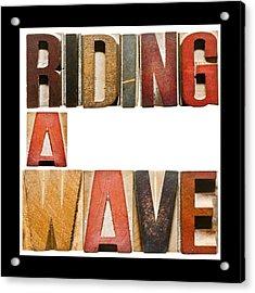 Slogan Riding A Wave Acrylic Print by Donald  Erickson