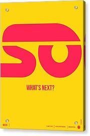 So What's Next Poster Acrylic Print by Naxart Studio