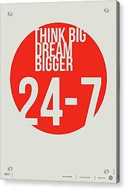 Think Big Dream Bigger Poster Acrylic Print by Naxart Studio