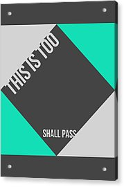 This Is Too Shall Pass Poster Acrylic Print by Naxart Studio