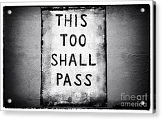 This Too Shall Pass Acrylic Print by John Rizzuto