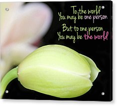 To The World You May Be One Person Acrylic Print by Becky Lodes