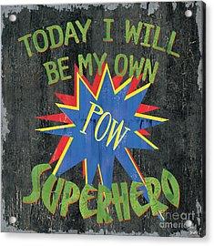 Today I Will Be... Acrylic Print by Debbie DeWitt