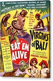 Virgins Of Bali Eatem Alive Acrylic Print by Studio Release
