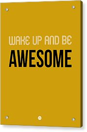 Wake Up And Be Awesome Poster Yellow Acrylic Print by Naxart Studio