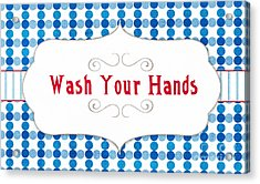 Wash Your Hands Sign Acrylic Print by Linda Woods