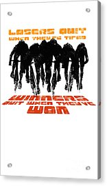 Winners And Losers Cycling Motivational Poster Acrylic Print by Sassan Filsoof