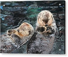 You Always Have To Have The Last Word W/title Acrylic Print by Aleksander Rotner