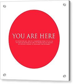 You Are Here Acrylic Print by Karon Melillo DeVega