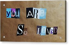 You Are So Loved Acrylic Print by Anna Villarreal Garbis