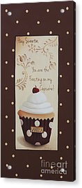 You Are The Frosting On My Cupcake Acrylic Print by Catherine Holman