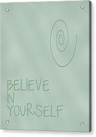 Believe In Yourself Acrylic Print by Georgia Fowler