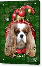 Christmas - Deck The Halls With Cavaliers Acrylic Print by Renae Laughner