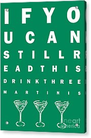 Eye Exam Chart - If You Can Read This Drink Three Martinis - Green Acrylic Print by Wingsdomain Art and Photography