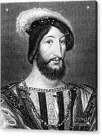Francis I (1494-1547) Acrylic Print by Granger