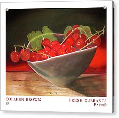 Fresh Currants Acrylic Print by Colleen Brown