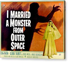 I Married A Monster From Outer Space Acrylic Print by Everett