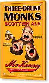 Mckenna Three Drunk Monks Acrylic Print by John OBrien
