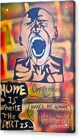 Oppression Makes Me Wanna Holler Acrylic Print by Tony B Conscious