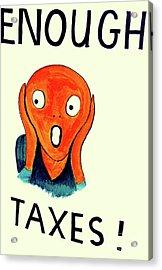 Taxpayer Scream Acrylic Print by Joe Jake Pratt