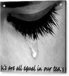 We Are All Equal In Our Tears Acrylic Print by Darren Stein
