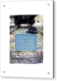 In The End We Only Regret The Chances We Didn't Take Acrylic Print by Edward Fielding