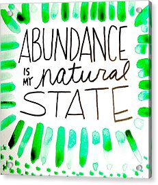 Abundance Is My Natural State Acrylic Print by Tiny Affirmations