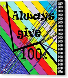 Always Give 100 Per Cent Acrylic Print by Eloise Schneider