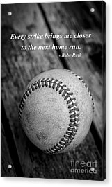 Babe Ruth Baseball Quote Acrylic Print by Edward Fielding