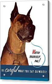Be Careful What You Say Or Write Acrylic Print by War Is Hell Store