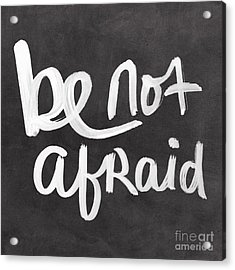 Be Not Afraid Acrylic Print by Linda Woods