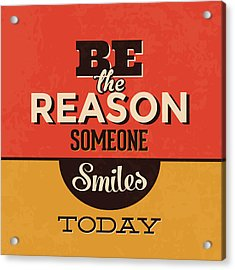 Be The Reason Someone Smiles Today Acrylic Print by Naxart Studio